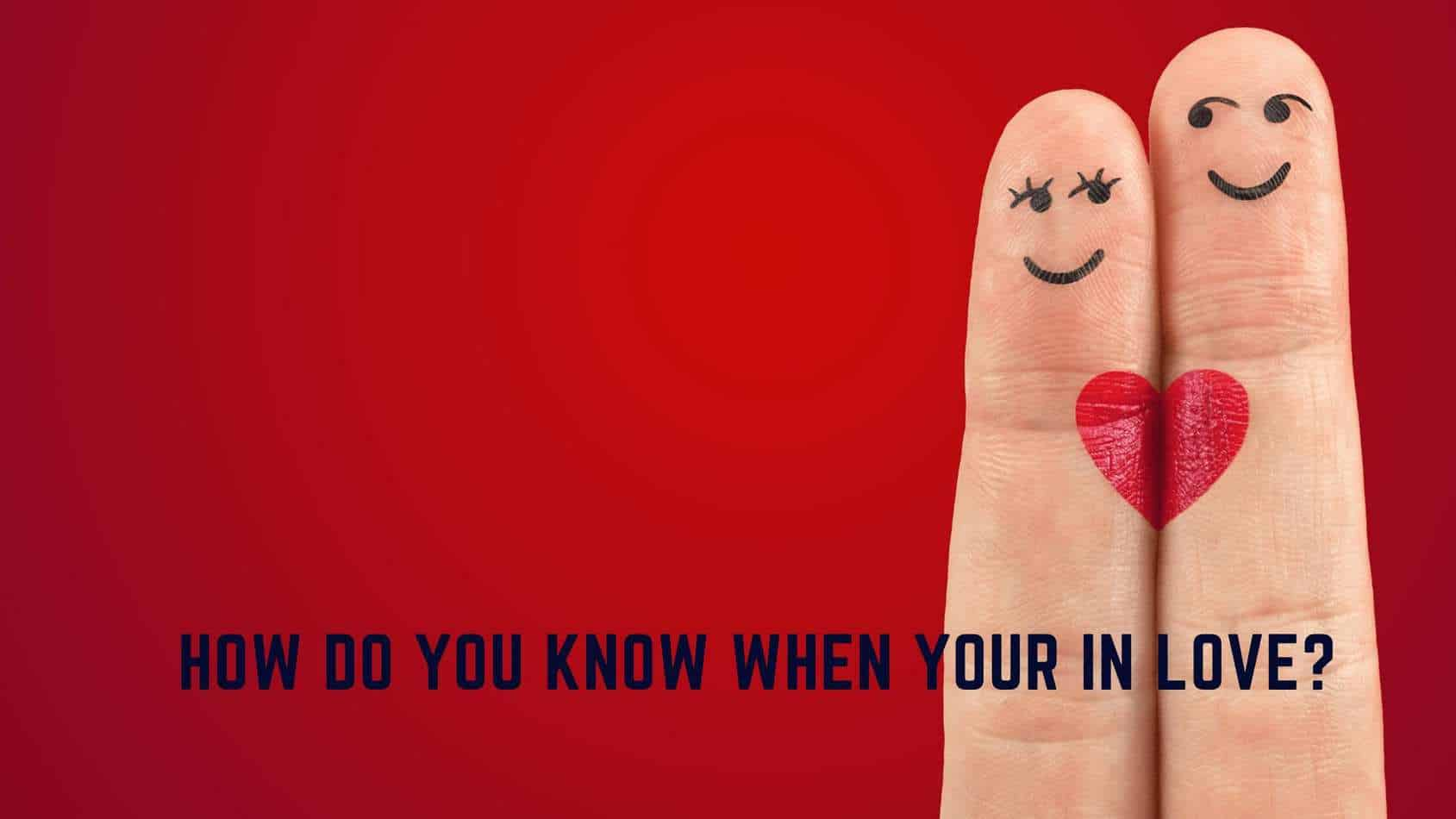 How do you know when your in love?