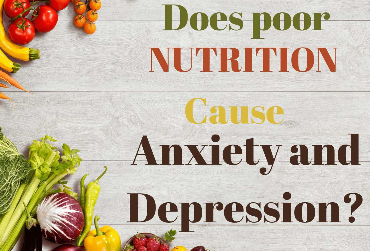Does poor nutrition and diet cause anxiety and depression?