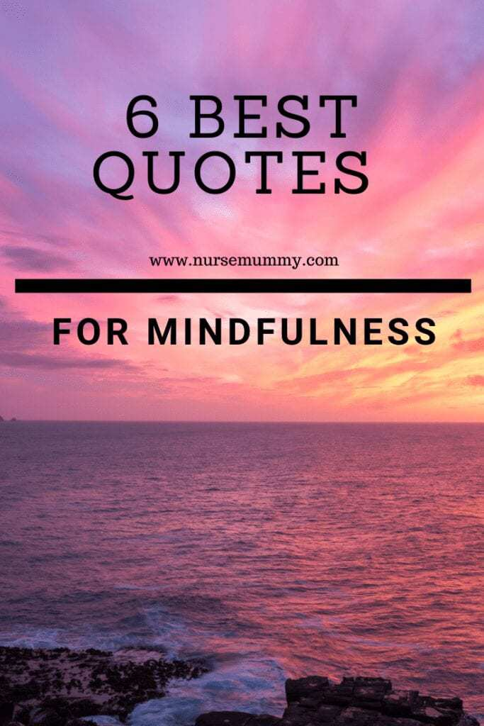 6 mindfulness quotes to encourage mindfulness practice in daily life