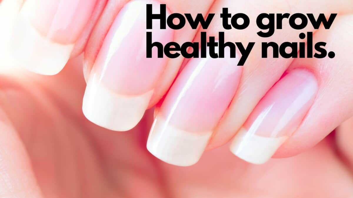 How to grow Healthy Nails Fast
